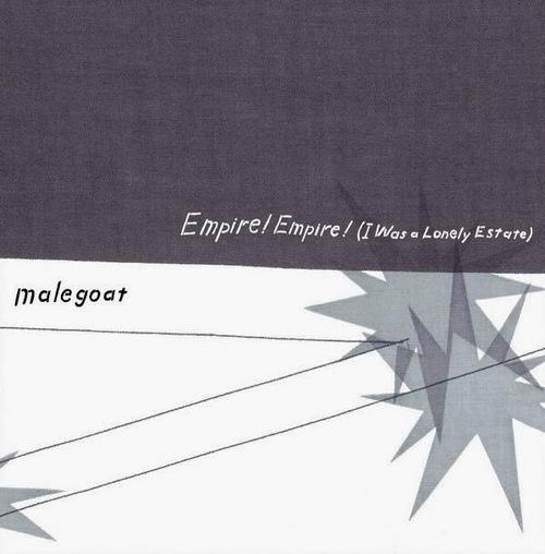 EMPIRE! EMPIRE! (I WAS A LONELY ESTATE) / MALEGOAT - split