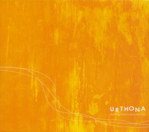 URTHONA - Ranting Teeth in Spacious Non