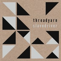 SLAVEDRIVER / THREADYARN